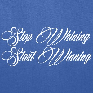 Stop Whining Start Winning Bags & backpacks - Tote Bag