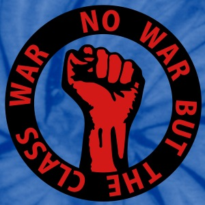 2 colors - no war but the class war Working Class  T-Shirts - Unisex Tie Dye T-Shirt