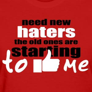 Haters gone hate - Women's T-Shirt