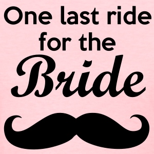 One last ride for the Bride Bachelorette Women's T-Shirts - Women's T-Shirt
