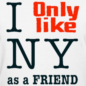 I Only Like Love New York as a friend Funny Design Women's T-Shirts - Women's T-Shirt