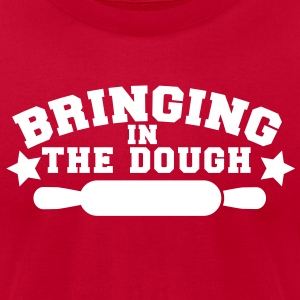 BRINGING IN THE DOUGH baking humour shirt T-Shirts - Men's T-Shirt by American Apparel