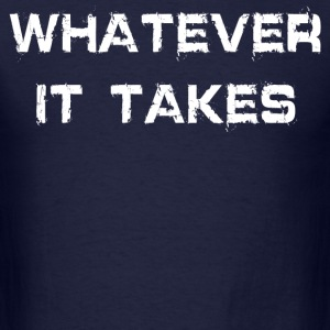 WHATEVER IT TAKES - Men's T-Shirt