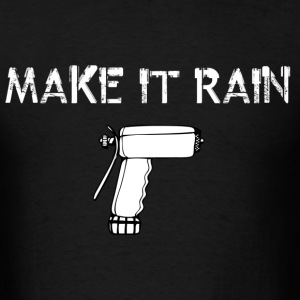 Garden Hose Make it Rain Shirt - Men's T-Shirt
