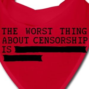 the worst thing about censorship is .......... Caps - Bandana