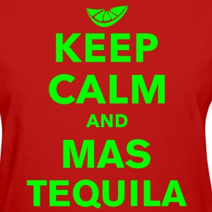 Keep Calm, Mas Tequila - Women's T-Shirt