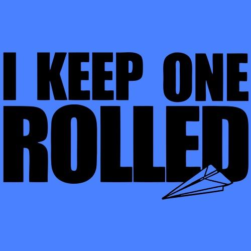 I Keep One Rolled