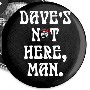 Dave's not here large buttons - Large Buttons
