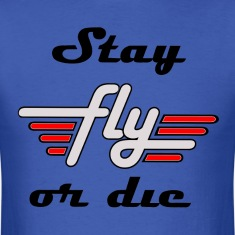Stay Fly Or Die Tee