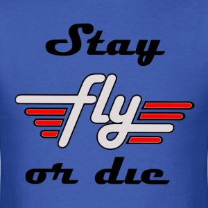 Stay Fly Or Die Tee - Men's T-Shirt