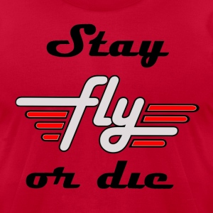 Stay Fly Or Die Tee - Men's T-Shirt by American Apparel