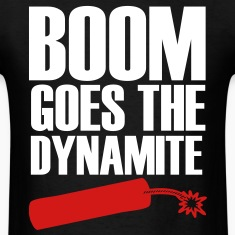 Boom Goes The Dynamite T-Shirts