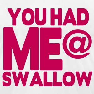 YOU HAD ME @ SWALLOW - Men's T-Shirt by American Apparel