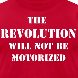 The Revolution Will Not Be Motorized Men's Bicycle T-shirt - Men's T-Shirt by American Apparel