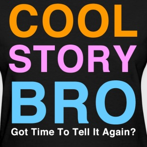 Cool Story Bro, Got Time To Tell it Again? Meme T-Shirt - Women's T-Shirt