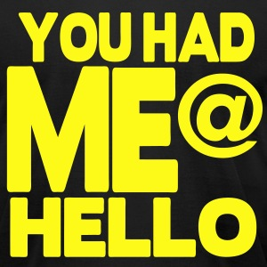 YOU HAD ME @ HELLO - Men's T-Shirt by American Apparel