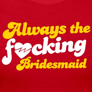 always the f*cking bridesmaid!  Long Sleeve Shirts - Women's Long Sleeve Jersey T-Shirt