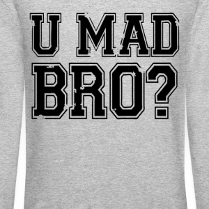 You Mad BRO? Long Sleeve Shirts - Crewneck Sweatshirt
