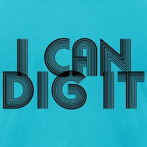 I Can Dig It T-Shirts - Men's T-Shirt by American Apparel