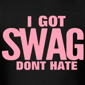 I GOT SWAG DONT HATE - Men's T-Shirt
