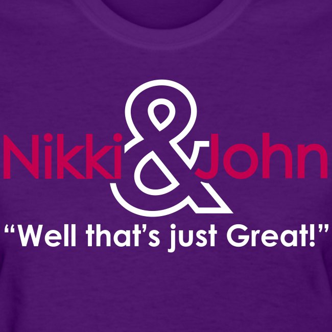 "Nikki & John ""Well That's Just Great"" Women's Tee"