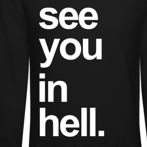 See you in hell black text crewneck by Tsbytom - Crewneck Sweatshirt
