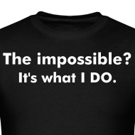 Design ~ The impossible?  It's what I DO. Short Sleeve, Standard T