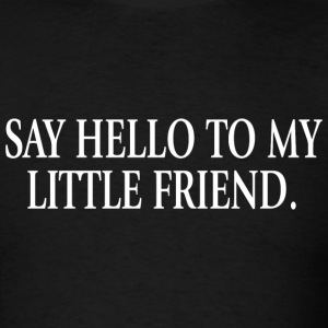 Scarface - Say Hello to My Little Friend - Men's T-Shirt