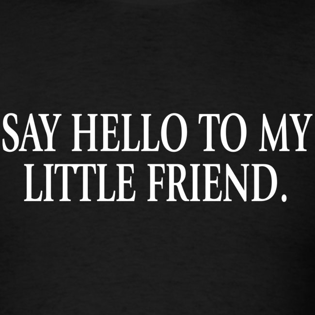 Quote Me Tees Scarface Say Hello To My Little Friend Mens T Shirt