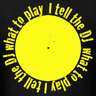 Design ~ I tell the DJ what to play spinning record