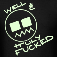 Design ~ Well & Truly Fucked Rave Smiley Face Glow in the Dark