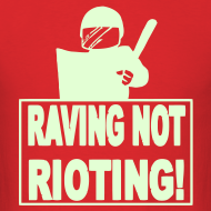 Design ~ Raving not rioting raver t-shirt Glow in the dark