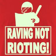 Design ~ Raving not rioting raver t-shirt Glow in the dark