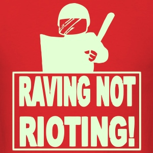 Raving not rioting - Men's T-Shirt