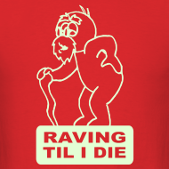 Design ~ Raving til I die raver t-shirt Glow in the dark