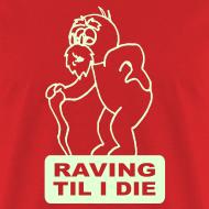 Design ~ Raving til I die raver t-shirt Glow in the dark