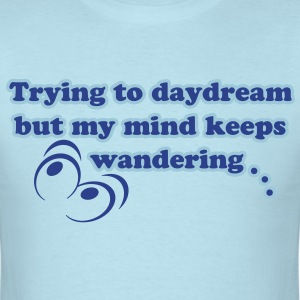 Trying to Daydream - Men's T-Shirt
