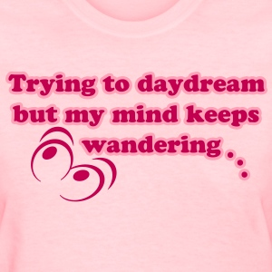 Trying to Daydream - Women's T-Shirt