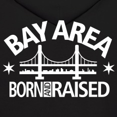 BAY AREA - BORN AND RAISED
