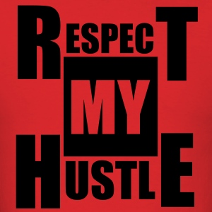 Respect My Hustle - Men's T-Shirt