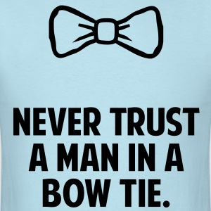 Never Trust a Man in a Bow Tie T-Shirts - Men's T-Shirt