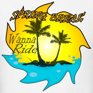 spring break - wanna ride - Men's T-Shirt