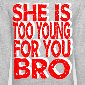 she is too young for you bro Long Sleeve Shirts - Crewneck Sweatshirt