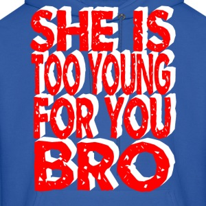 she is too young for you bro Hoodies - Men's Hoodie