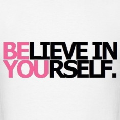 Be You Believe In Yourself T-Shirts