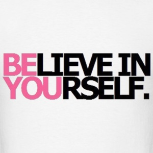 Be You Believe In Yourself T-Shirts - Men's T-Shirt