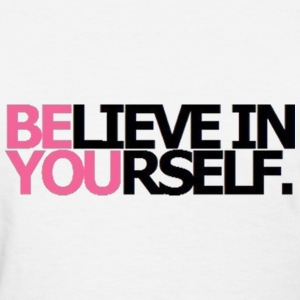 Be You Believe In Yourself Women's T-Shirts - Women's T-Shirt