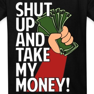 SHUT UP AND TAKE MY MONEY Kids' Shirts - Kids' T-Shirt