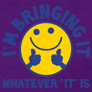 I'm bringing it- WHATEVER 'it' IS! with yellow cute smiley and thumbs up! Women's T-Shirts - Women's T-Shirt
