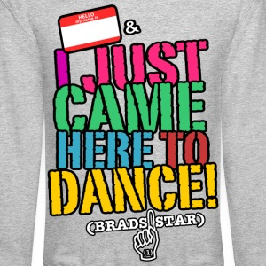 I Just Came Here To Dance Sweatshirt - Crewneck Sweatshirt